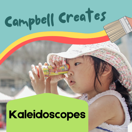 Campbell Creates kaleidoscopes
